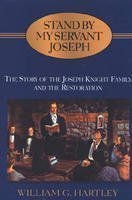 Stand By My Servant Joseph; The Story of the Joseph Knight Family and the Restoration