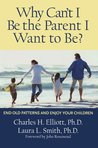 Why Can't I Be the Parent I Want to Be?: End Old Patterns and Enjoy Your Children