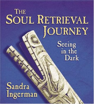 The Soul Retrieval Journey by Sandra Ingerman