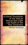 A Literal Translation of the Vatican Manuscripts Eight Last Books of the New Testament