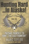 "Hunting Hard: In Alaska! Prepare Yourself To Hunt ""The Last Frontier"""