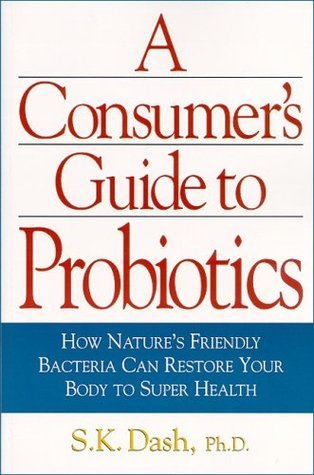 A Consumer's Guide to Probiotics by S.K. Dash