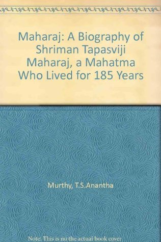 Maharaj: A Biography of Shriman Tapasviji Maharaj, a Mahatma Who Lived for 185 Years