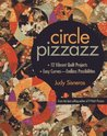 Circle Pizzazz: 12 Vibrant Quilt Projects Easy Curves Endless Possibilities