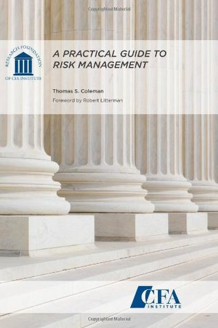 A Practical Guide to Risk Management by Thomas S. Coleman