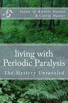 Living with Periodic Paralysis by Susan Q. Knittle-Hunter