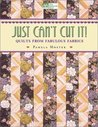 "Just Can't Cut It!: Quilts from Fabulous Fabrics ""Print on Demand Edition"""