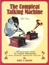 The Compleat Talking Machine: A Collector's Guide to Antique Phonographs