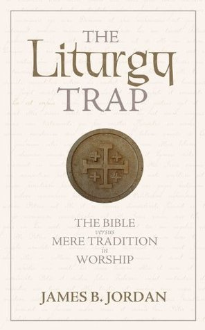 The Liturgy Trap: The Bible versus Mere Tradition in Worship
