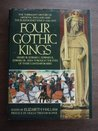 Four Gothic Kings: The Turbulent History of Medieval England and the Plantagenet Kings (1216-1377 Henry III, Edward I, Edward II, Edward III Seen through the Eyes of their Contemporaries)