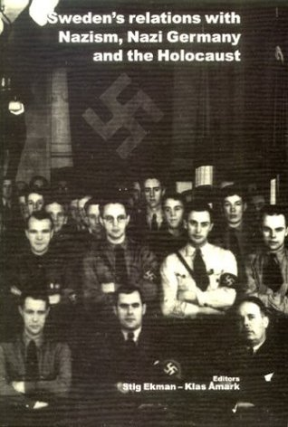 Swedens Relations With Nazism, Nazi Germany & the Holocaust (Stockholm Studies in History, 66)  by  Stig Ekman