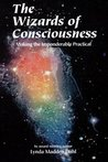 Wizards of Consciousness: Making the Imponderable Practical
