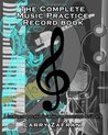The Complete Music Practice Record Book: A Six-Month Log and Journal for Dedicated Students