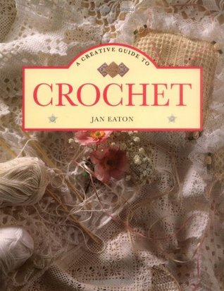 A Creative Guide To Crochet by Jan Eaton