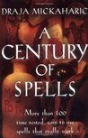 A Century of Spells: More Than 100 Time-Tested, Easy-To-Use Spells That Really Work