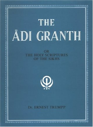 The Adi Granth: Or Holy Scriptures of the Sikhs