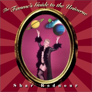 The Femme's Guide to the Universe by Shar Rednour