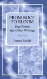 From Root to Bloom: Yoga Poems and Other Writings