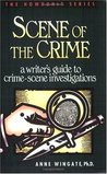 Scene of the Crime: A Writer 's Guide to Crime Scene Investigation