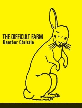 The Difficult Farm by Heather Christle
