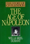 The Age of Napoleon (The Story of Civilization, #11)