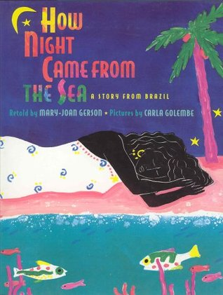 How Night Came from the Sea: A Story from Brazil
