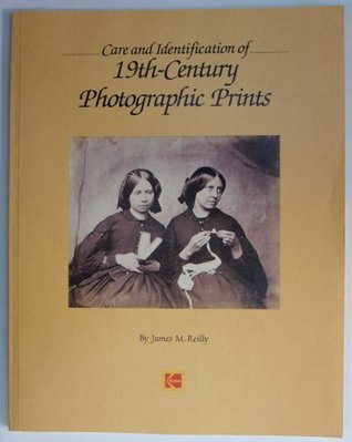 Care and Identification of 19th-Century Photographic Prints by James M. Reilly
