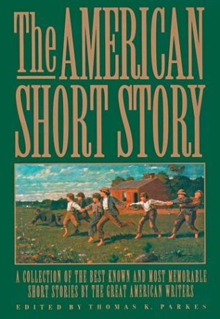 The American Short Story by Thomas K. Parkes