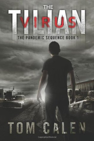 Download The Tilian Virus (The Pandemic Sequence) (The Pandemic Sequence #1) by Tom Calen PDF