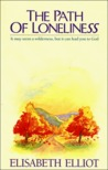The Path of Loneliness: It May Seem a Wilderness, but It Can Lead You to God