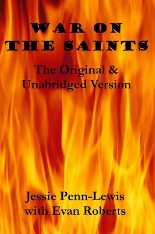 War on the Saints (The Original & Unabridged Edition): A Text Book on the Work of Deceiving Spirits Among The Children of God, and A Way of Deliverance