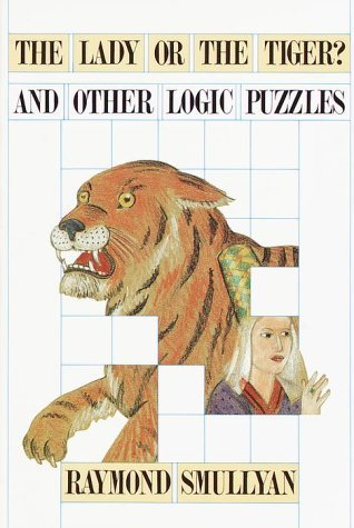 Lady or the Tiger? And Other Logic Puzzles Including a Mathem... by Raymond M. Smullyan