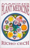 Making Plant Medicine by Richard A. Cech