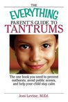 The everything parent's guide to tantrums: the only book you need to prevent outbursts, avoid public scenes, and help your child stay calm