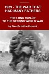 1939 - The War That Had Many Fathers by Gerd Schultze-Rhonhof