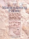 The Art of Manipulating Fabric by Colette Wolff