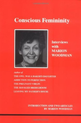 Conscious Femininity: Interviews With Marion Woodman (Studies in Jungian Psychology by Jungian Analysts #58)