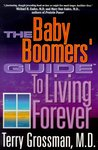 The Baby Boomers' Guide to Living Forever: An Introduction to Immortality Medicine