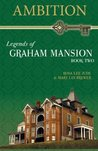 AMBITION: Legends of Graham Mansion Book Two