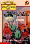 Martians Don't Take Temperatures (The Adventures of the Bailey School Kids, #18)