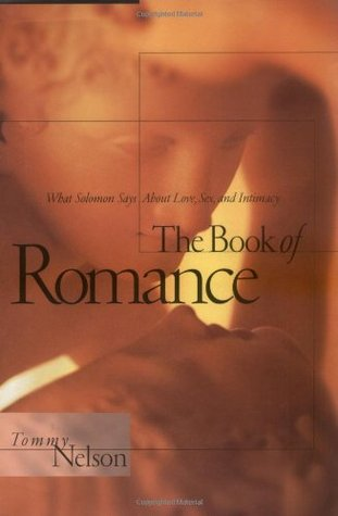 The Book of Romance: What Solomon Says about Love, Sex and Intimacy