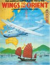 Wings to the Orient: Pan American Clipper Planes, 1935-1945: A Pictorial History