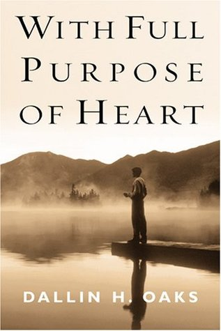 With Full Purpose of Heart by Dallin H. Oaks