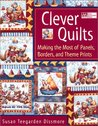 Clever Quilts: Making the Most of Panels, Borders, and Theme Prints