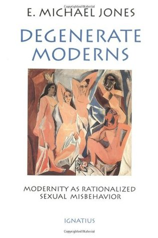 Degenerate Moderns by E. Michael Jones