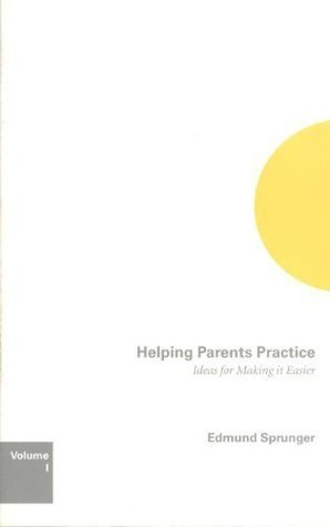 Helping Parents Practice by Edmund Sprunger