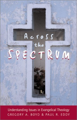 Across the Spectrum: Understanding Issues in Evangelical Theology