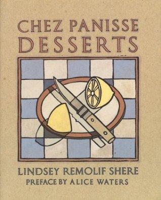 Chez Panisse Desserts by Lindsey Remolif Shere