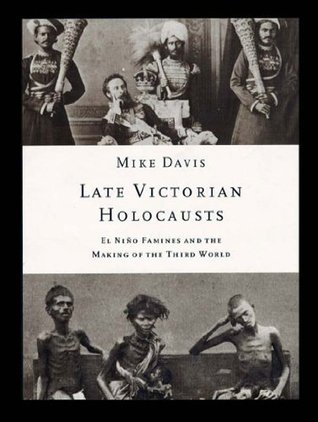 Download Late Victorian Holocausts: El Nino Famines and the Making of the Third World FB2 by Mike Davis