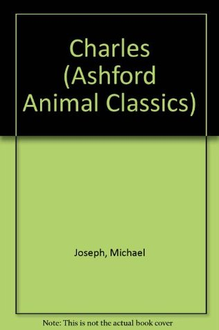 Charles: The Story of a Friendship (Ashford Animal Classics)
